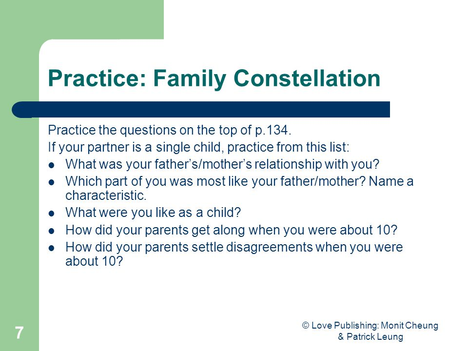 © Love Publishing: Monit Cheung & Patrick Leung 7 Practice: Family Constellation Practice the questions on the top of p.134.
