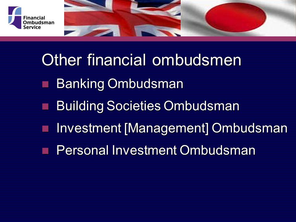 Other financial ombudsmen Banking Ombudsman Banking Ombudsman Building Societies Ombudsman Building Societies Ombudsman Investment [Management] Ombuds