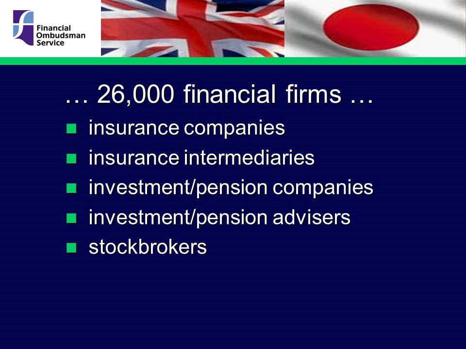… 26,000 financial firms … insurance companies insurance companies insurance intermediaries insurance intermediaries investment/pension companies investment/pension companies investment/pension advisers investment/pension advisers stockbrokers stockbrokers