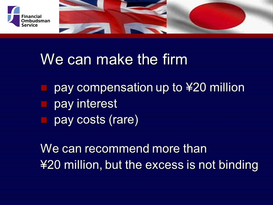 We can make the firm pay compensation up to ¥20 million pay compensation up to ¥20 million pay interest pay interest pay costs (rare) pay costs (rare) We can recommend more than ¥20 million, but the excess is not binding