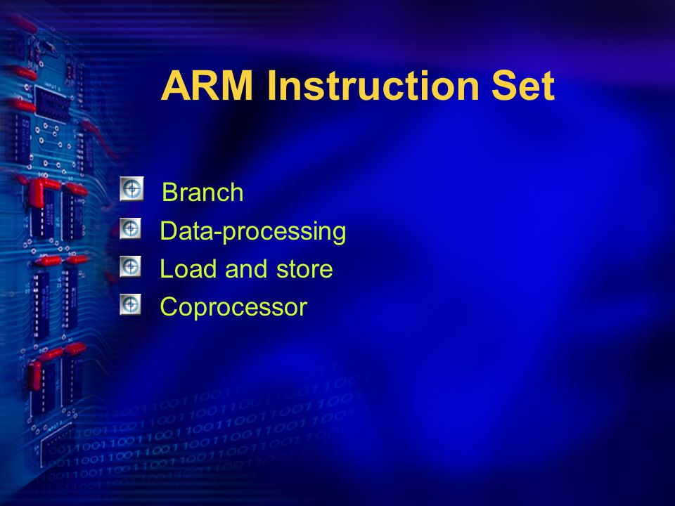ARM Instruction Set Branch Data-processing Load and store Coprocessor