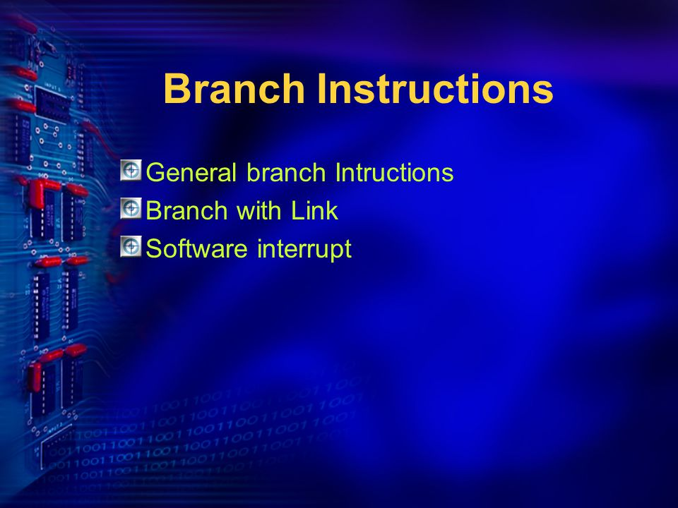 Branch Instructions General branch Intructions Branch with Link Software interrupt