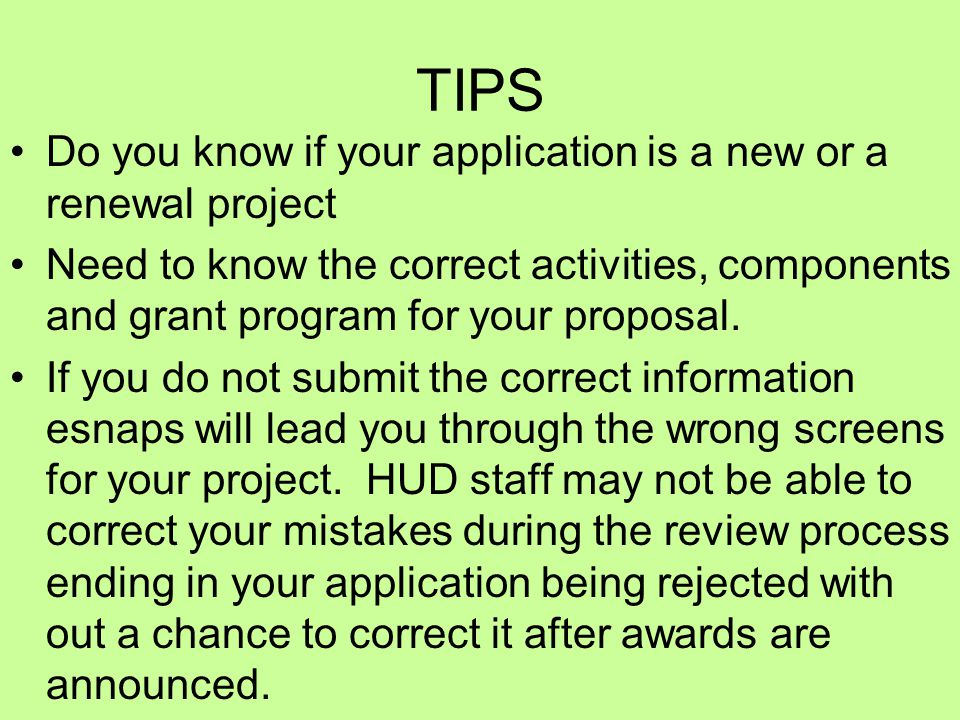 TIPS Do you know if your application is a new or a renewal project Need to know the correct activities, components and grant program for your proposal.