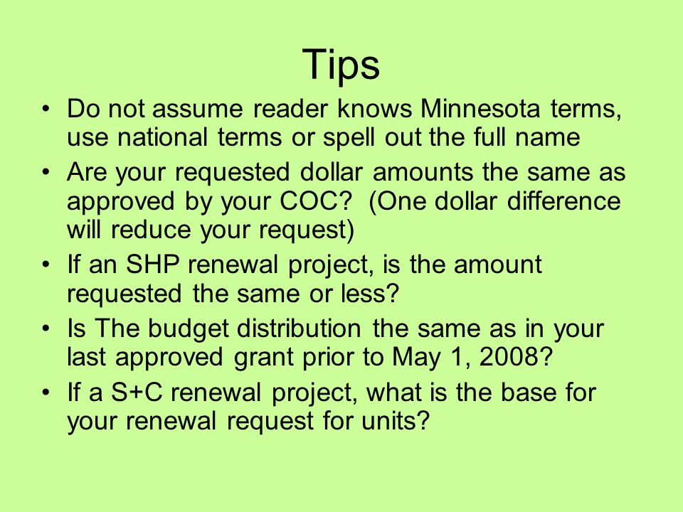 Tips Do not assume reader knows Minnesota terms, use national terms or spell out the full name Are your requested dollar amounts the same as approved by your COC.