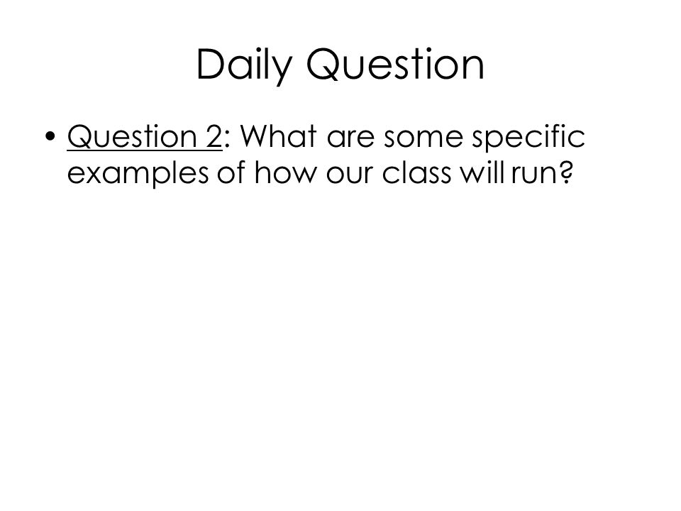 Daily Question Question 2: What are some specific examples of how our class will run