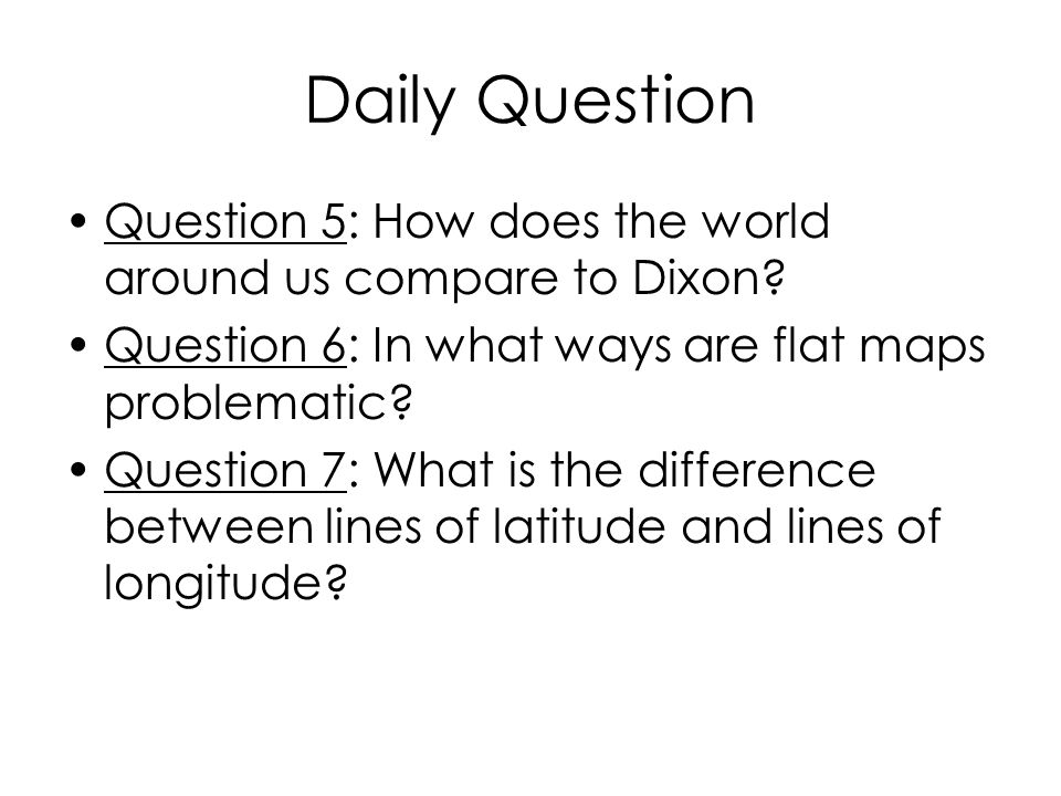 Daily Question Question 5: How does the world around us compare to Dixon.