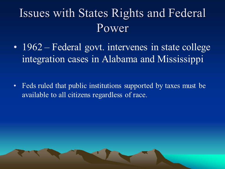 Issues with States Rights and Federal Power 1962 – Federal govt.