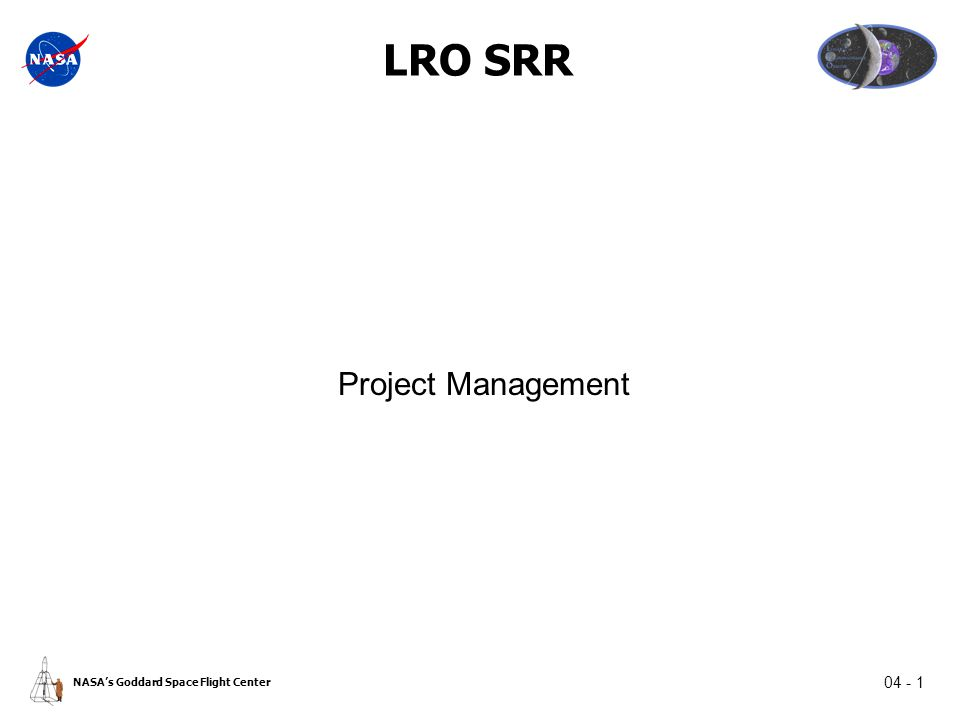 04 - 1 NASA's Goddard Space Flight Center LRO SRR Project Management
