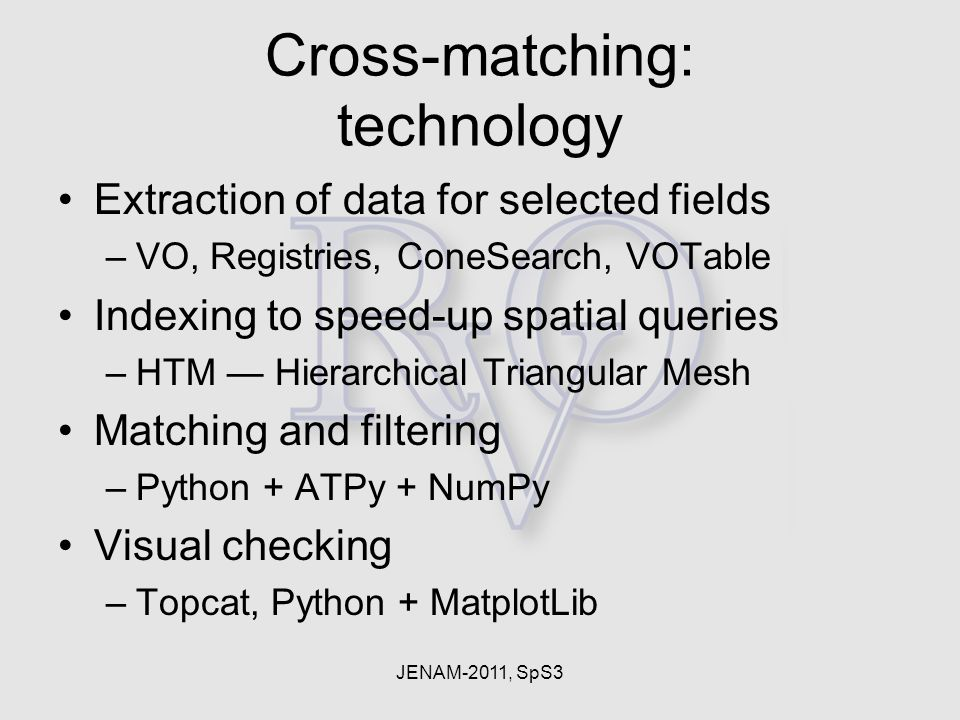 JENAM-2011, SpS3 Cross-matching: technology Extraction of data for selected fields –VO, Registries, ConeSearch, VOTable Indexing to speed-up spatial q