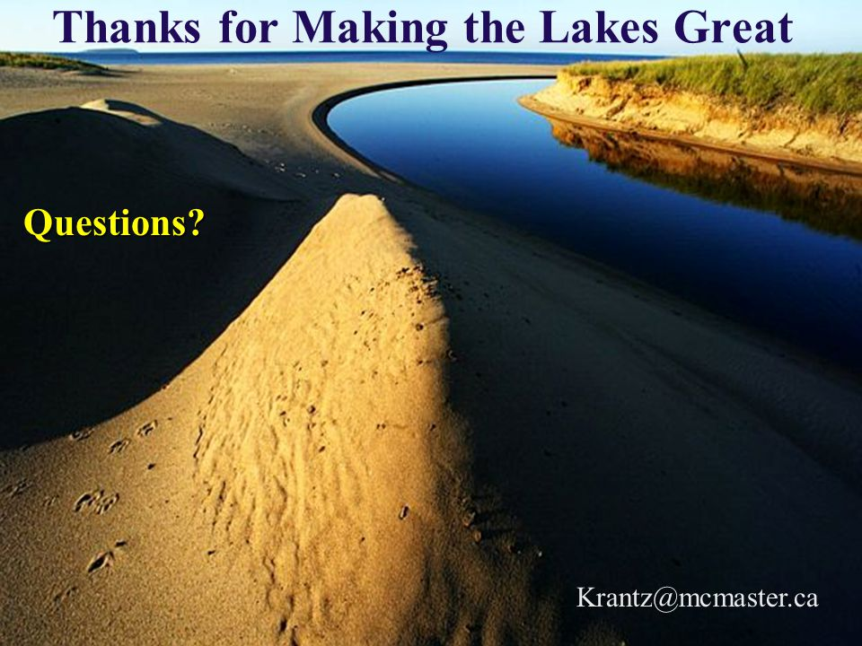 Thanks for Making the Lakes GreatQuestions Krantz@mcmaster.ca