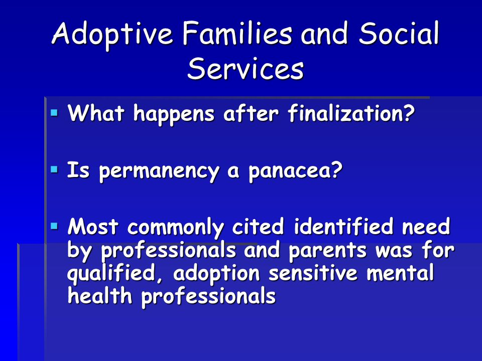 Adoptive Families and Social Services  What happens after finalization.