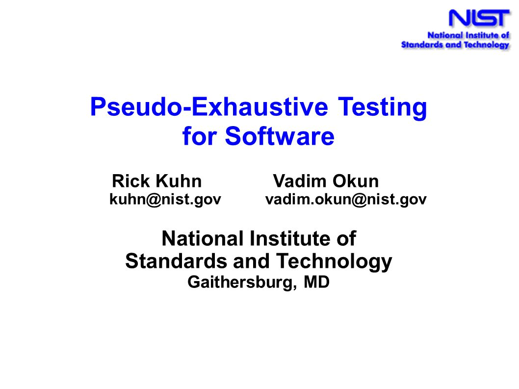 Pseudo-Exhaustive Testing for Software Rick Kuhn Vadim Okun kuhn@nist.gov vadim.okun@nist.gov National Institute of Standards and Technology Gaithersb