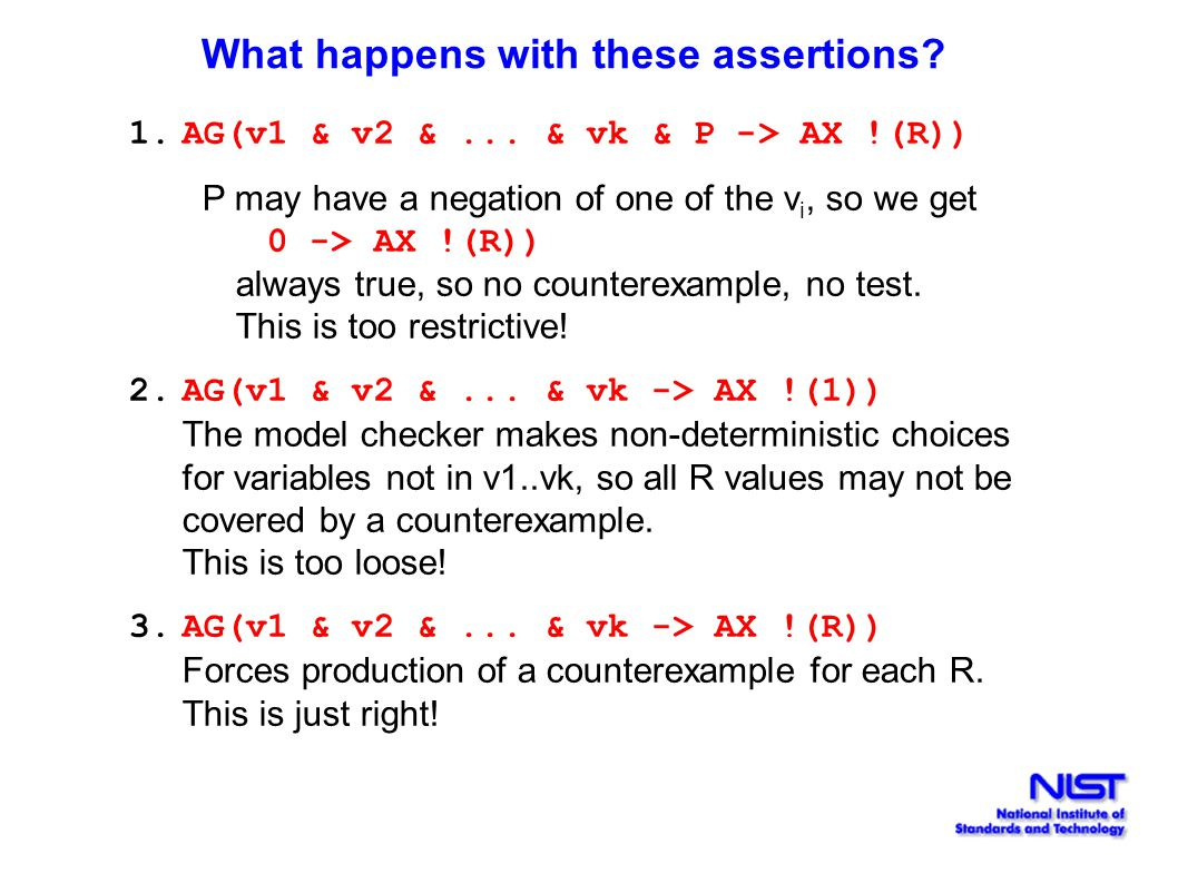 What happens with these assertions? 1.AG(v1 & v2 &... & vk & P -> AX !(R)) P may have a negation of one of the v i, so we get 0 -> AX !(R)) always tru