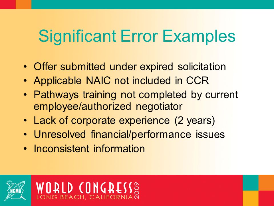 Significant Error Examples Offer submitted under expired solicitation Applicable NAIC not included in CCR Pathways training not completed by current employee/authorized negotiator Lack of corporate experience (2 years) Unresolved financial/performance issues Inconsistent information