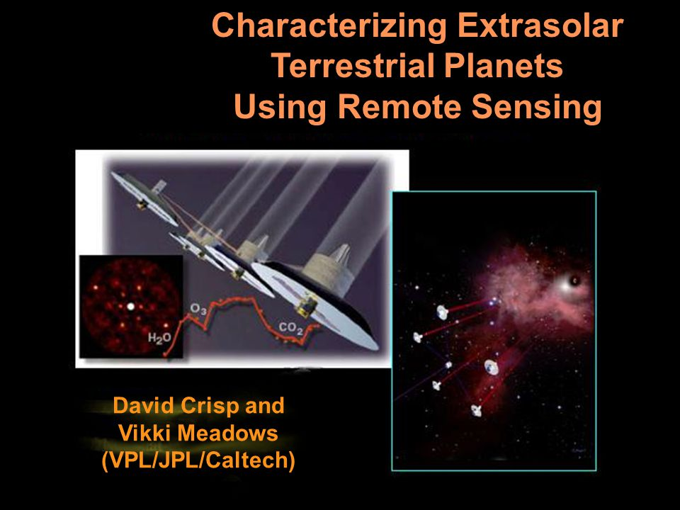 Characterizing Extrasolar Terrestrial Planets Using Remote Sensing NASA Astrobiology Institute General Meeting 2003 March 11, 2003 David Crisp and Vikki Meadows (VPL/JPL/Caltech)