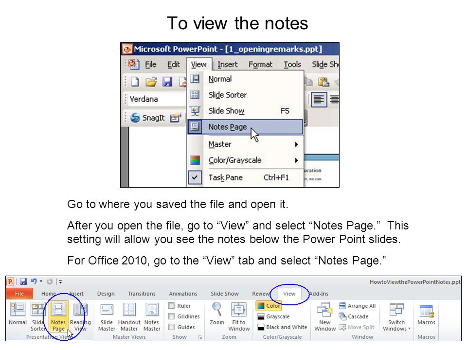 "To view the notes Go to where you saved the file and open it. After you open the file, go to ""View"" and select ""Notes Page."" This setting will allow y"