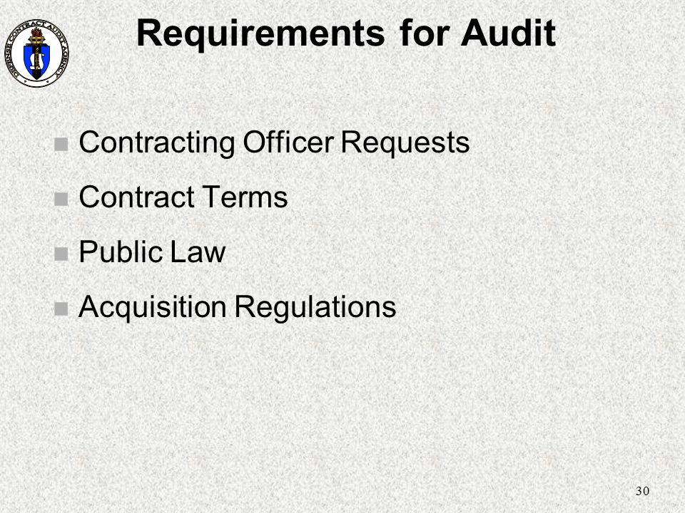 30 Requirements for Audit n Contracting Officer Requests n Contract Terms n Public Law n Acquisition Regulations
