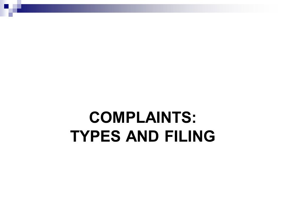 COMPLAINTS: TYPES AND FILING
