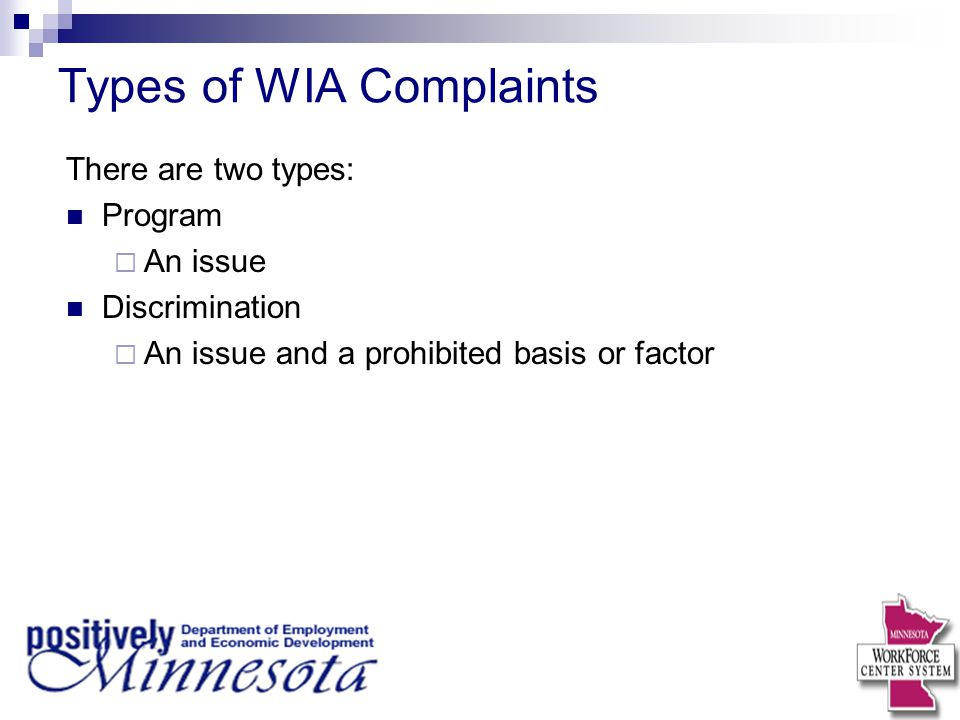 Types of WIA Complaints There are two types: Program  An issue Discrimination  An issue and a prohibited basis or factor