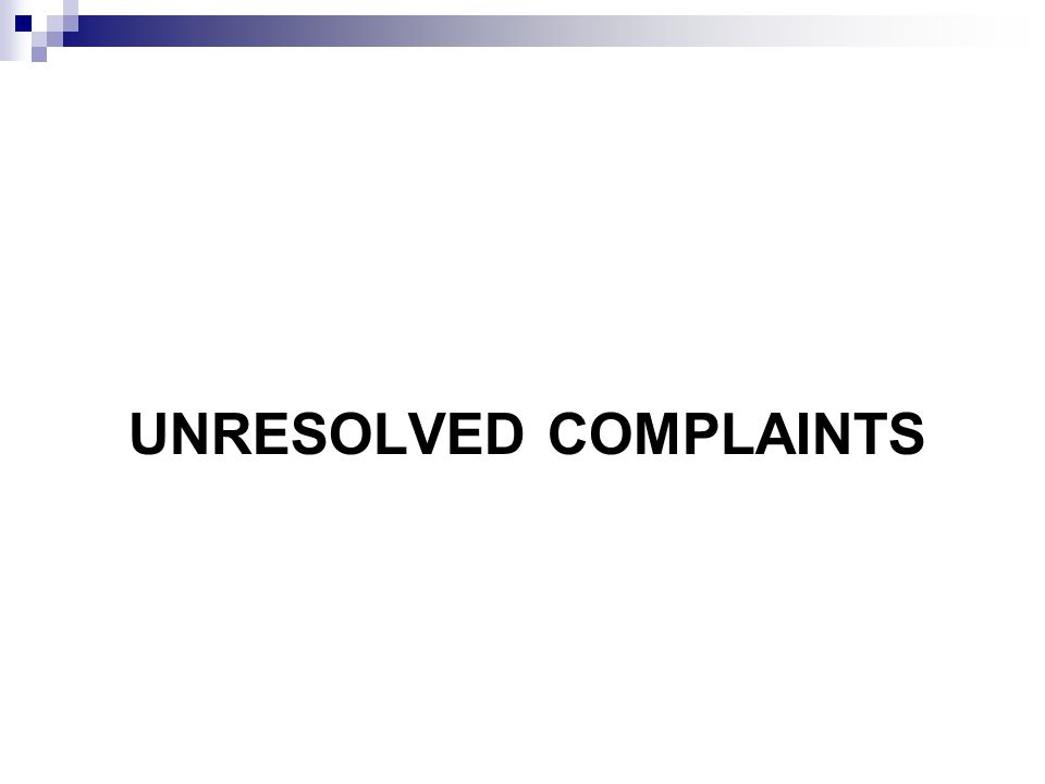 UNRESOLVED COMPLAINTS
