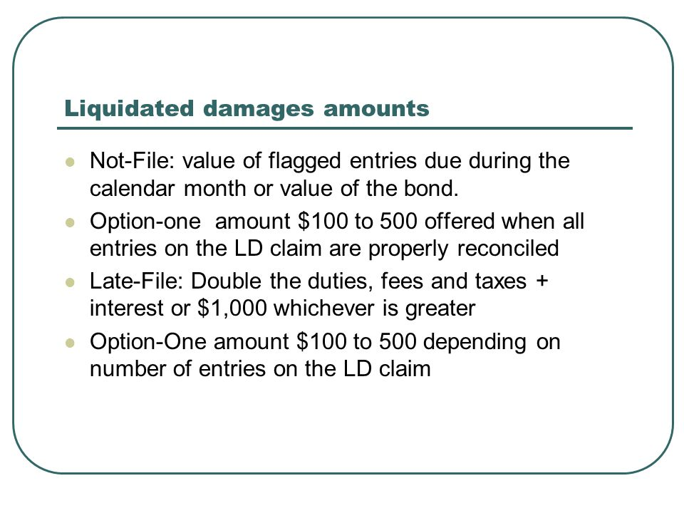 Liquidated damages amounts Not-File: value of flagged entries due during the calendar month or value of the bond.