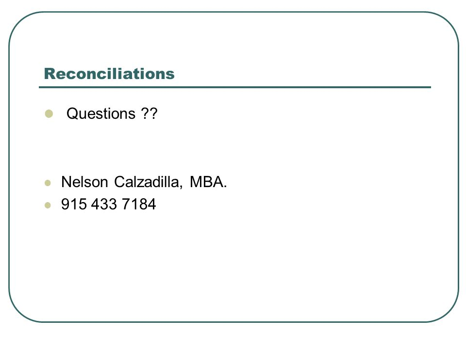 Reconciliations Questions ?? Nelson Calzadilla, MBA. 915 433 7184