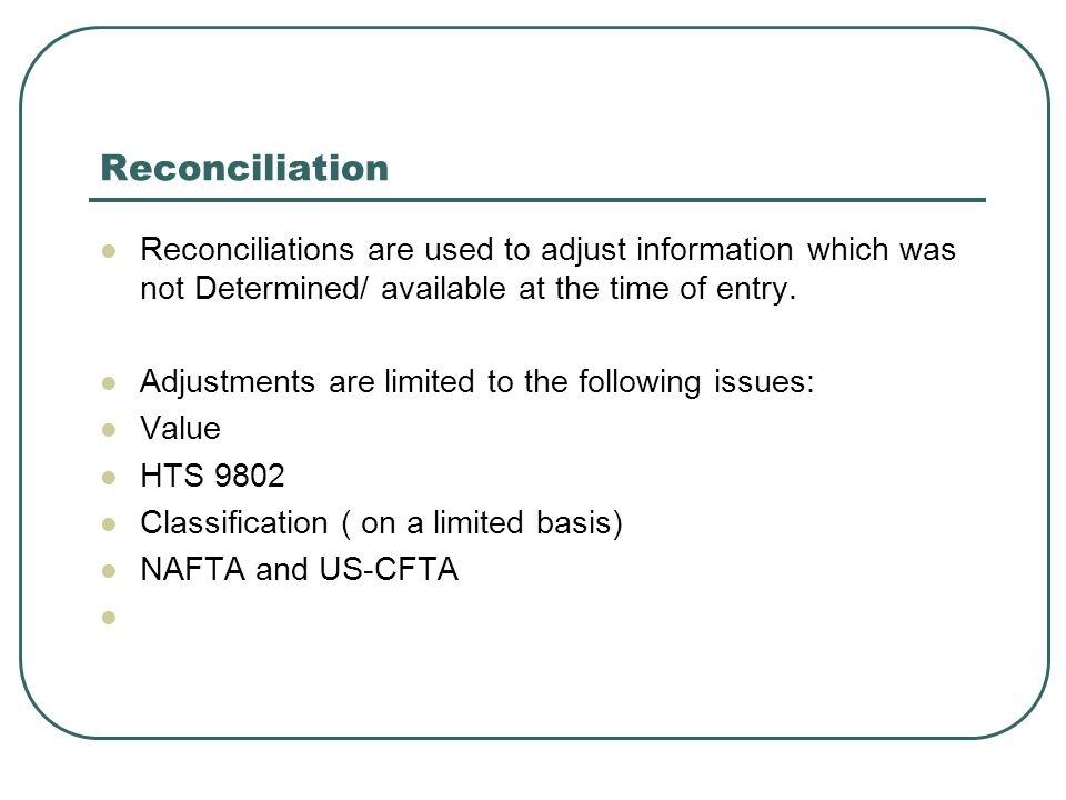 Reconciliation Reconciliations are used to adjust information which was not Determined/ available at the time of entry.