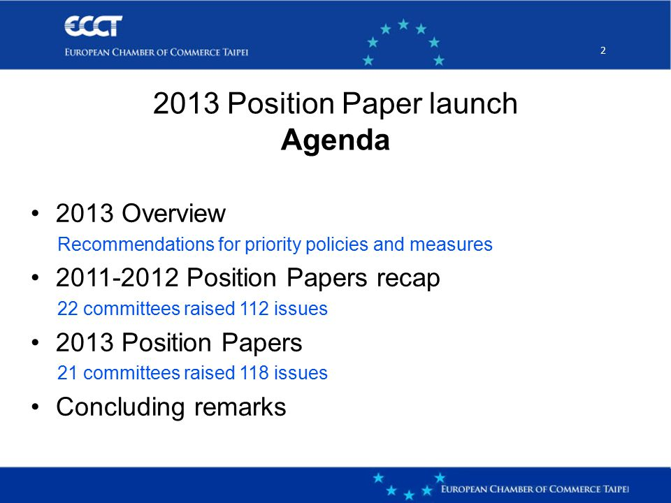 22 2013 Overview Recommendations for priority policies and measures 2011-2012 Position Papers recap 22 committees raised 112 issues 2013 Position Papers 21 committees raised 118 issues Concluding remarks 2013 Position Paper launch Agenda
