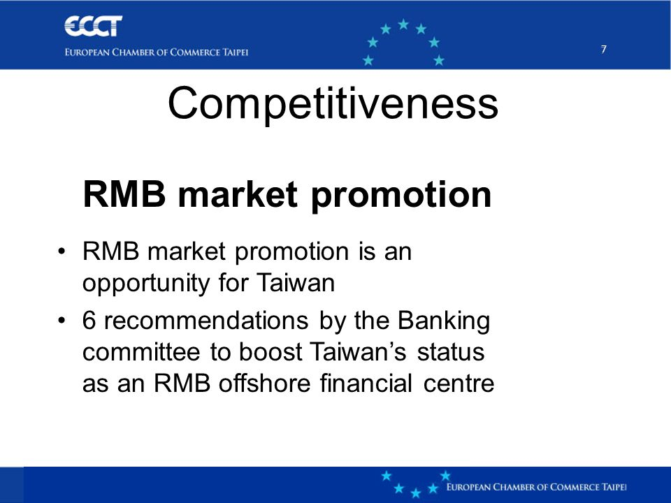7 7 RMB market promotion RMB market promotion is an opportunity for Taiwan 6 recommendations by the Banking committee to boost Taiwan's status as an RMB offshore financial centre Competitiveness