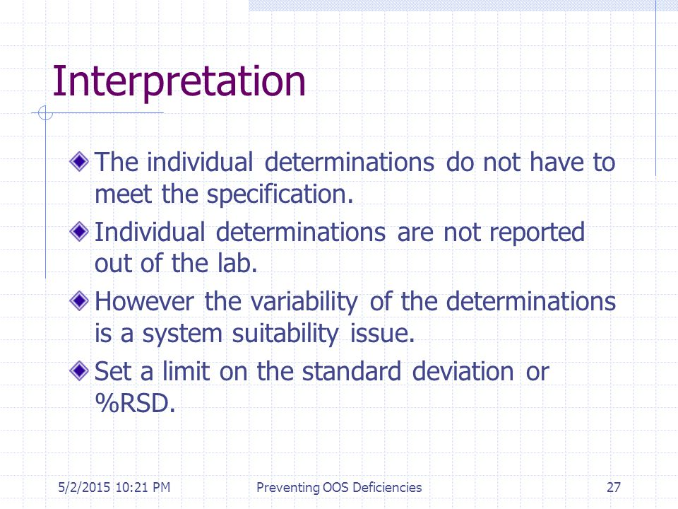 5/2/2015 10:35 PMPreventing OOS Deficiencies27 Interpretation The individual determinations do not have to meet the specification. Individual determin