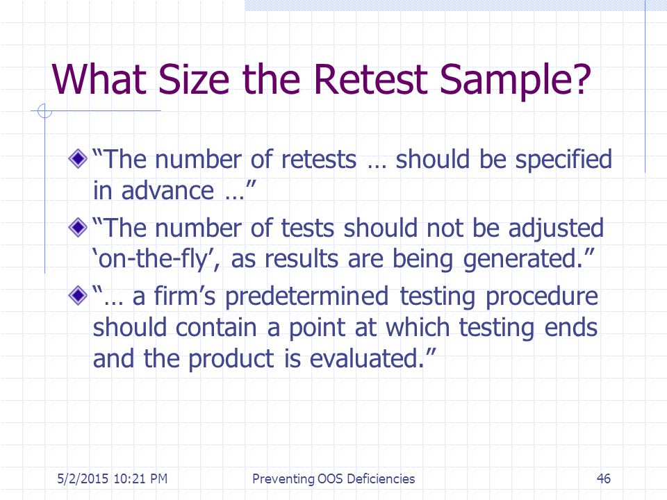 "5/2/2015 10:35 PMPreventing OOS Deficiencies46 What Size the Retest Sample? ""The number of retests … should be specified in advance …"" ""The number of"