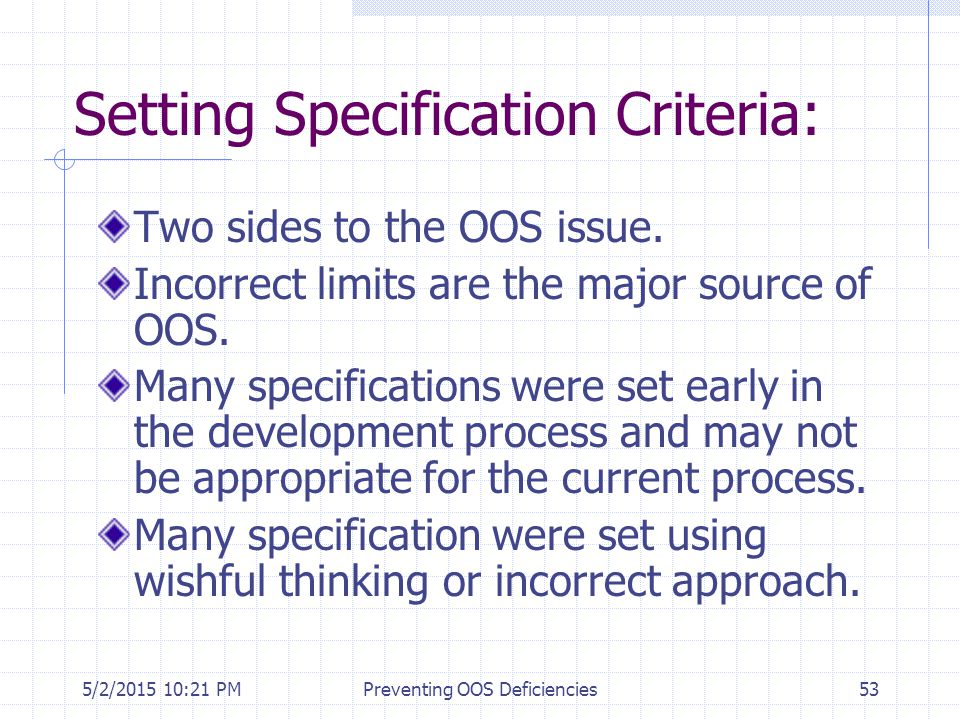 5/2/2015 10:35 PMPreventing OOS Deficiencies53 Setting Specification Criteria: Two sides to the OOS issue. Incorrect limits are the major source of OO