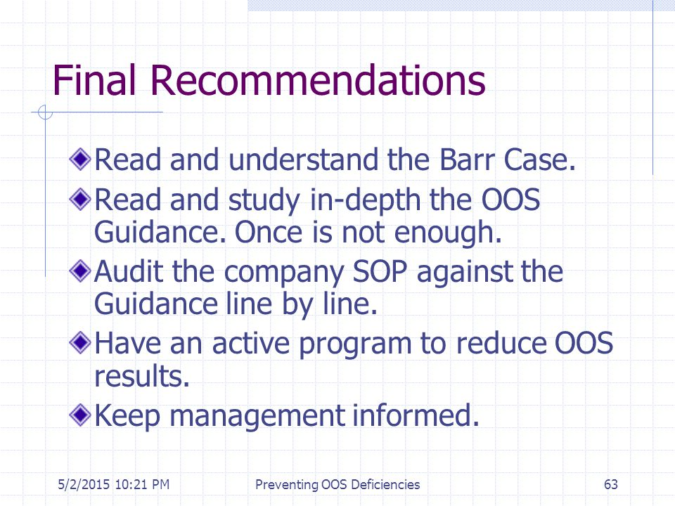 5/2/2015 10:35 PMPreventing OOS Deficiencies63 Final Recommendations Read and understand the Barr Case. Read and study in-depth the OOS Guidance. Once