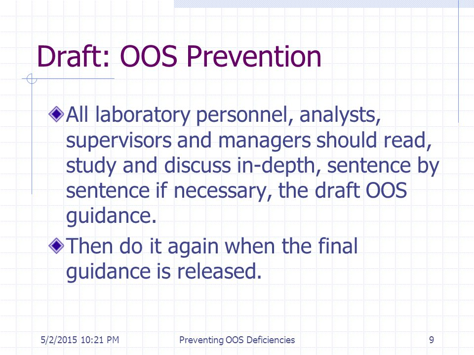 5/2/2015 10:35 PMPreventing OOS Deficiencies9 Draft: OOS Prevention All laboratory personnel, analysts, supervisors and managers should read, study an