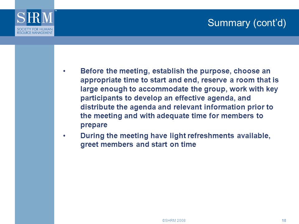 ©SHRM 200818 Summary (cont'd) Before the meeting, establish the purpose, choose an appropriate time to start and end, reserve a room that is large eno