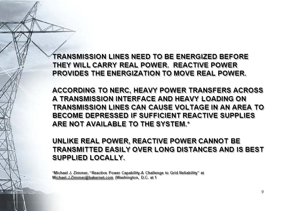 TRANSMISSION LINES NEED TO BE ENERGIZED BEFORE THEY WILL CARRY REAL POWER. REACTIVE POWER PROVIDES THE ENERGIZATION TO MOVE REAL POWER. ACCORDING TO N