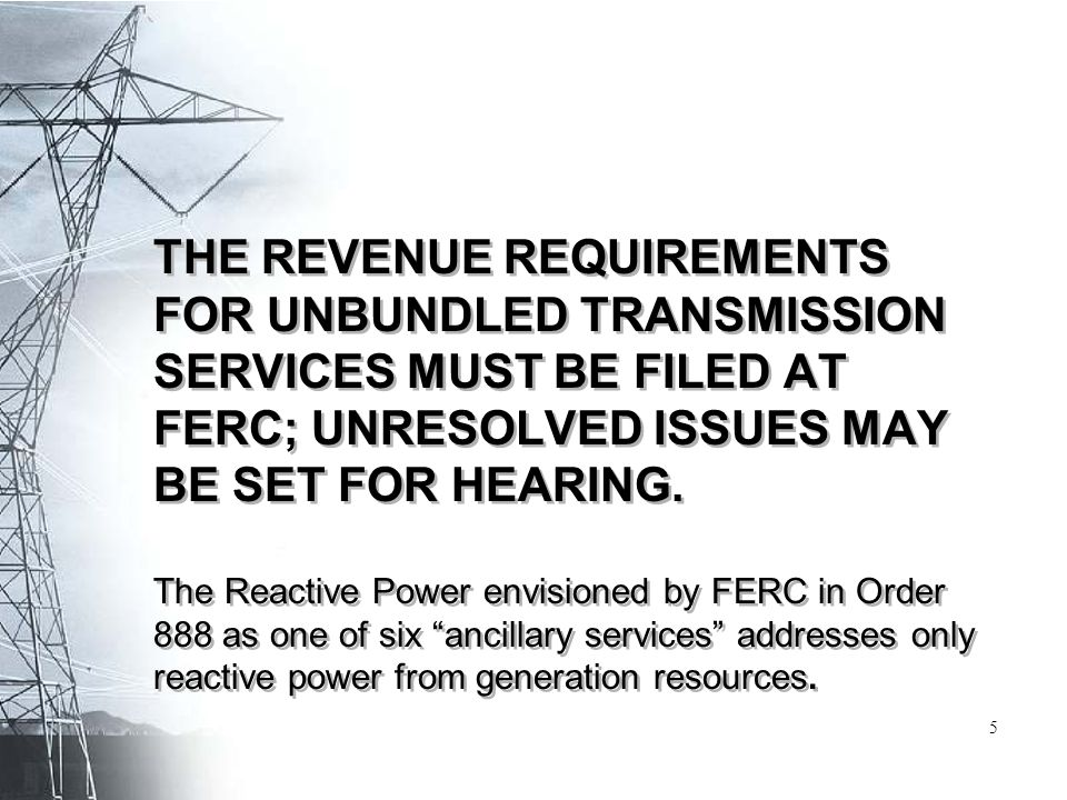 THE REVENUE REQUIREMENTS FOR UNBUNDLED TRANSMISSION SERVICES MUST BE FILED AT FERC; UNRESOLVED ISSUES MAY BE SET FOR HEARING. The Reactive Power envis