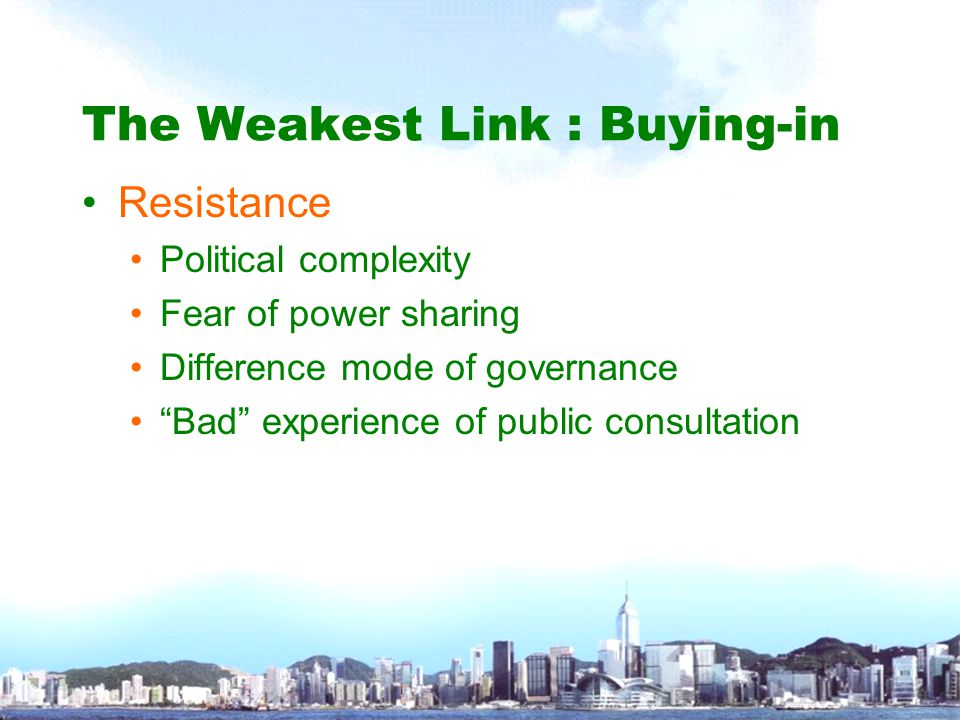 "The Weakest Link : Buying-in Resistance Political complexity Fear of power sharing Difference mode of governance ""Bad"" experience of public consultati"