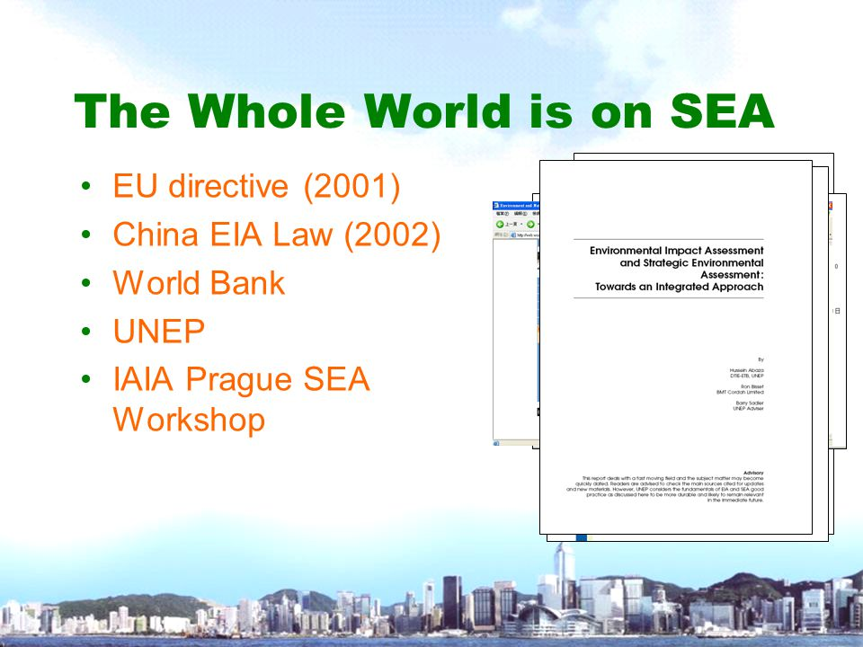 The Whole World is on SEA EU directive (2001) China EIA Law (2002) World Bank UNEP IAIA Prague SEA Workshop