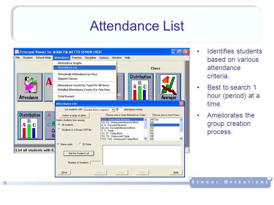 16 Attendance List Identifies students based on various attendance criteria.