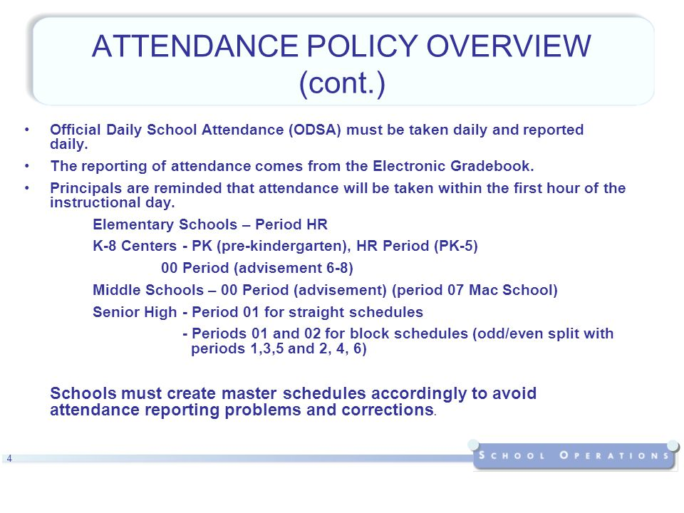 4 ATTENDANCE POLICY OVERVIEW (cont.) Official Daily School Attendance (ODSA) must be taken daily and reported daily.