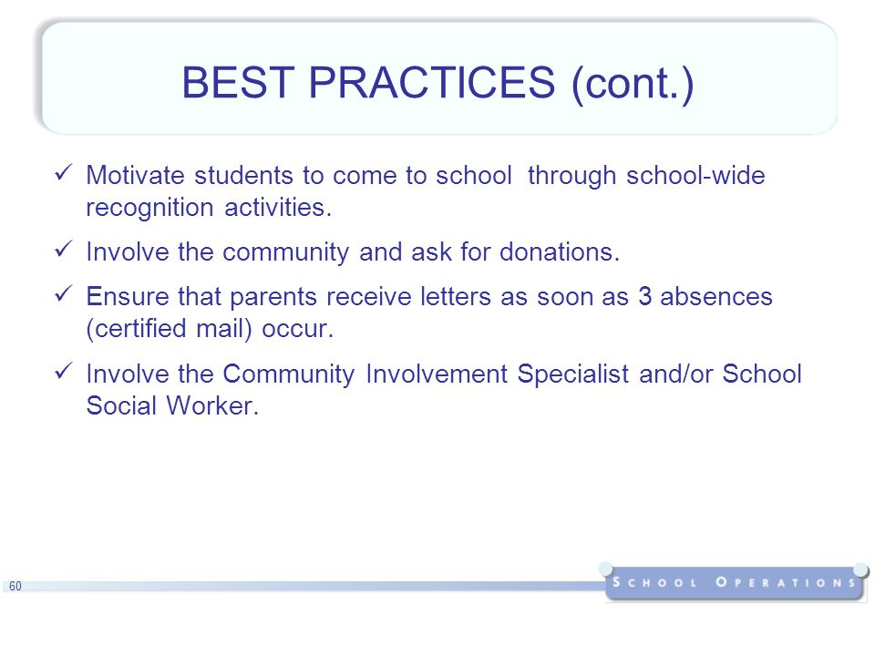 60 BEST PRACTICES (cont.) Motivate students to come to school through school-wide recognition activities.
