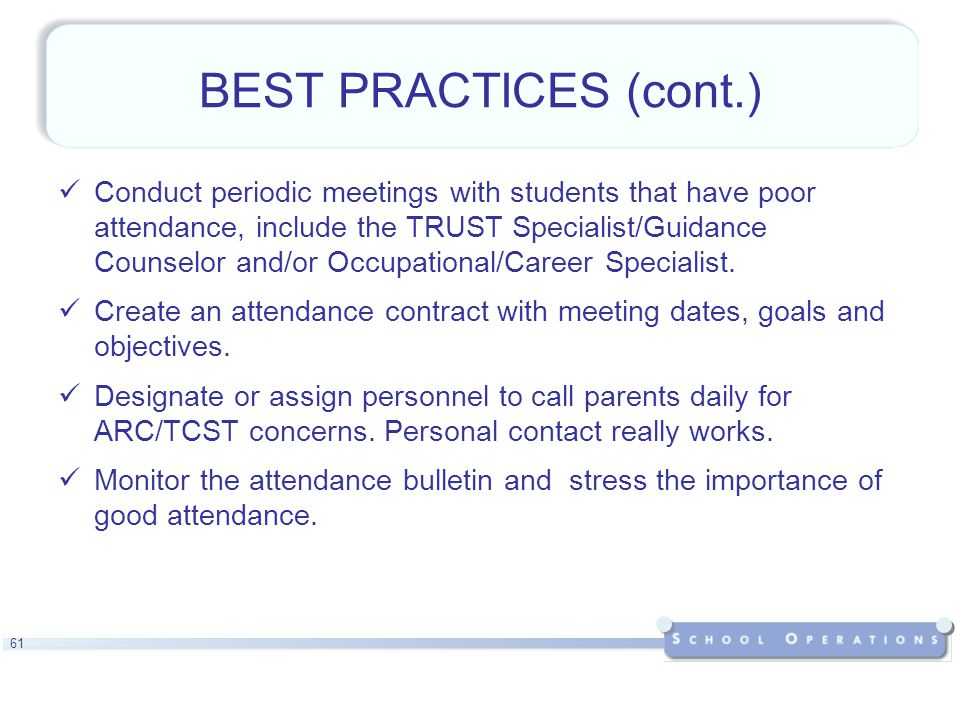 61 BEST PRACTICES (cont.) Conduct periodic meetings with students that have poor attendance, include the TRUST Specialist/Guidance Counselor and/or Occupational/Career Specialist.