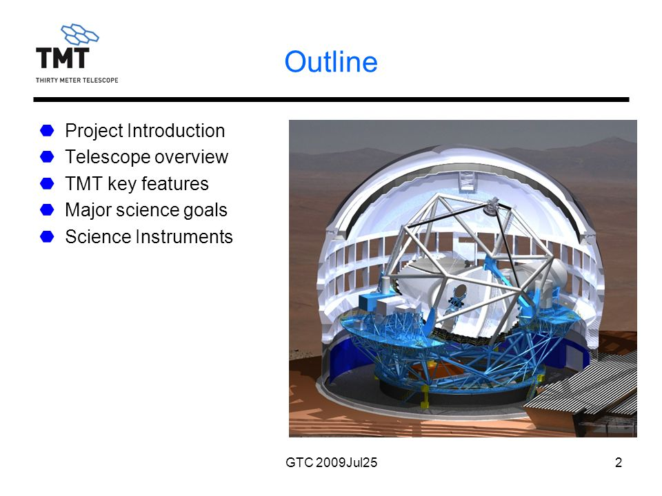 GTC 2009Jul252 Outline Project Introduction Telescope overview TMT key features Major science goals Science Instruments