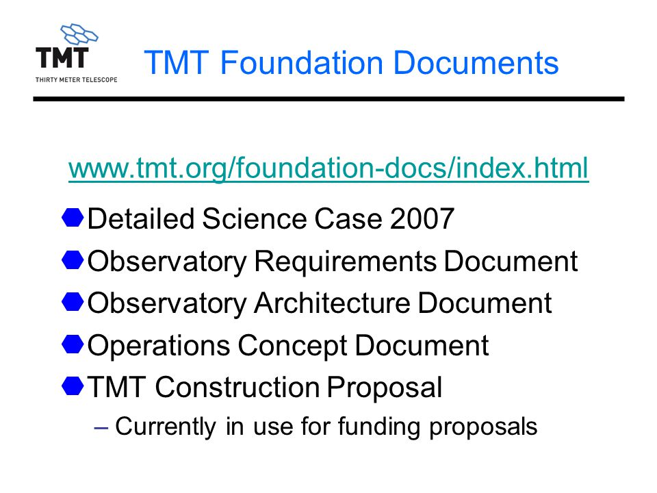 GTC 2009Jul2536 www.tmt.org/foundation-docs/index.html Detailed Science Case 2007 Observatory Requirements Document Observatory Architecture Document Operations Concept Document TMT Construction Proposal –Currently in use for funding proposals TMT Foundation Documents