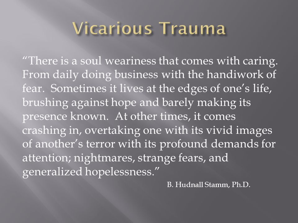 There is a soul weariness that comes with caring.