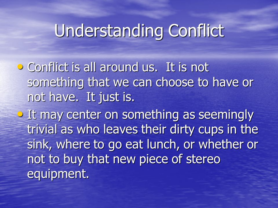 Conflict is all around us.It is not something that we can choose to have or not have.