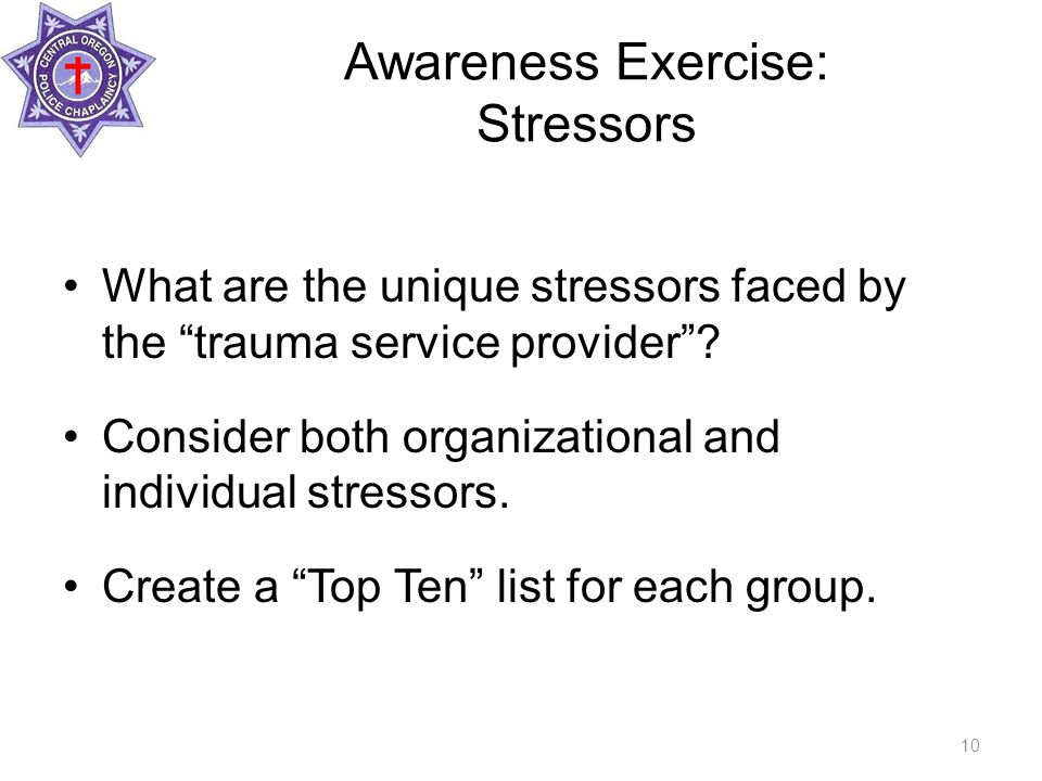Awareness Exercise: Stressors What are the unique stressors faced by the trauma service provider .
