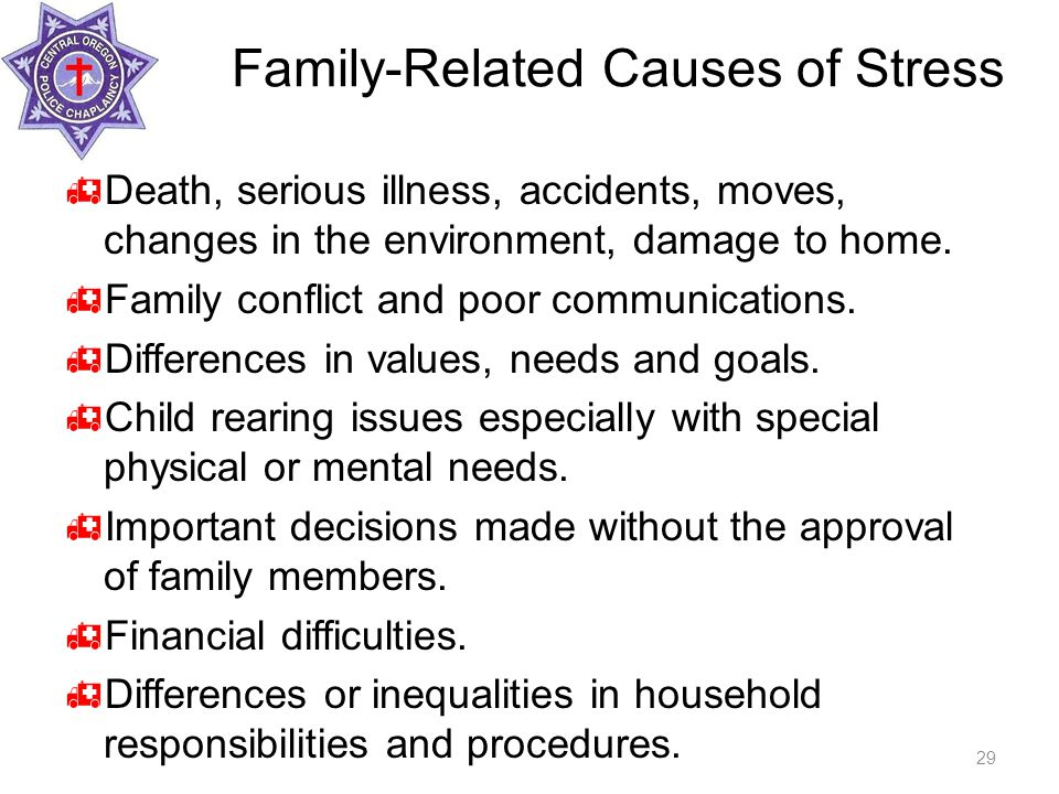 Family-Related Causes of Stress  Death, serious illness, accidents, moves, changes in the environment, damage to home.