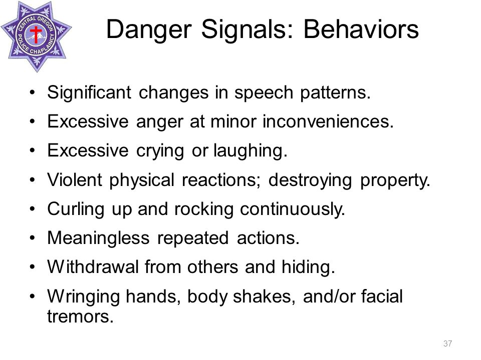 Danger Signals: Behaviors Significant changes in speech patterns.
